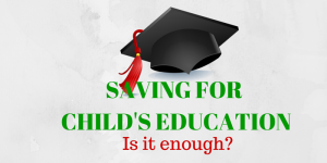Saving for Child's Education – Is it enough?