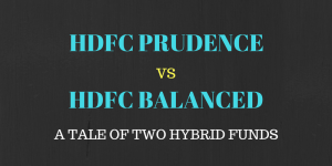 HDFC Prudence vs HDFC Balanced – A tale of 2 hybrid funds