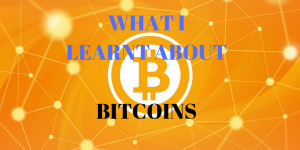 What I learnt about Bitcoin?