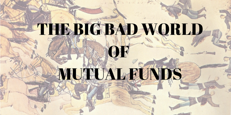 BIG BAD WORLD OF MUTUAL FUNDS